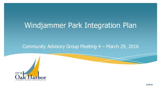 Windjammer Park Integration Plan Community Advisory Group Meeting 4 – March 29, 2016 3/29/16