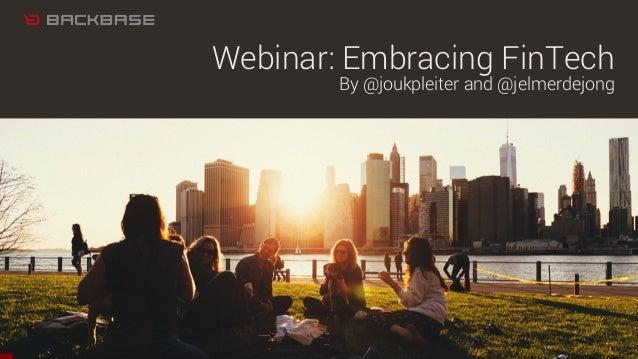 Webinar: Embracing FinTech By @joukpleiter and @jelmerdejong
