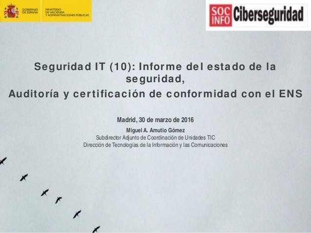 Seguridad IT (10): Informe del estado de la seguridad, Auditoría y certificación de conformidad con el ENS Madrid, 30 de m...