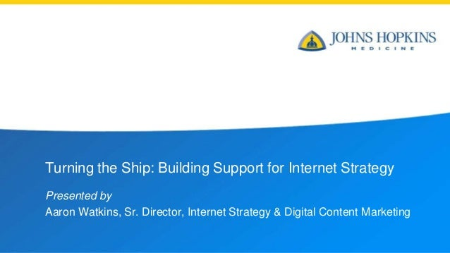 Turning the Ship: Building Support for Internet Strategy Presented by Aaron Watkins, Sr. Director, Internet Strategy & Dig...