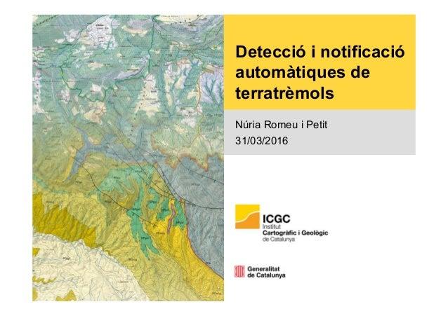 Detecció i notificació automàtiques de terratrèmols Núria Romeu i Petit 31/03/2016