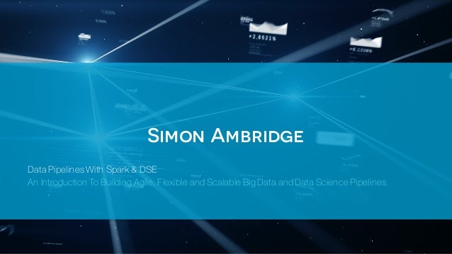 Simon Ambridge Data Pipelines With Spark & DSE An Introduction To Building Agile, Flexible and Scalable Big Data and Data ...