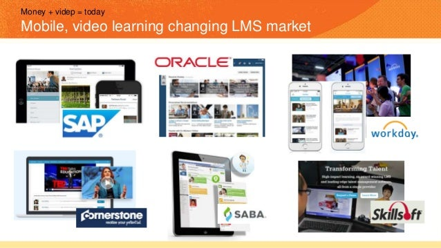Money + videp = today Mobile, video learning changing LMS market