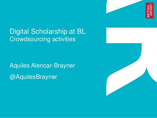 Digital Scholarship at BL Crowdsourcing activities Aquiles Alencar-Brayner @AquilesBrayner