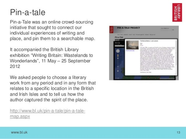 www.bl.uk 13 Pin-a-tale Pin-a-Tale was an online crowd-sourcing initiative that sought to connect our individual experienc...