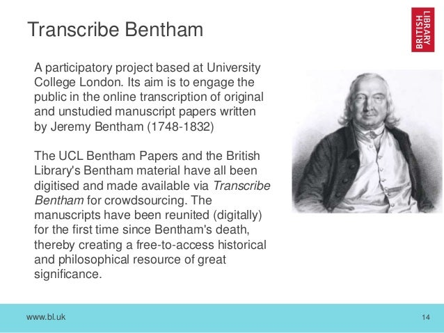 www.bl.uk 14 Transcribe Bentham A participatory project based at University College London. Its aim is to engage the publi...