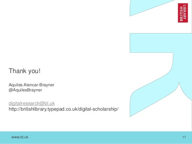 www.bl.uk 17 Thank you! Aquiles Alencar-Brayner @AquilesBrayner digitalresearch@bl.uk http://britishlibrary.typepad.co.uk/...