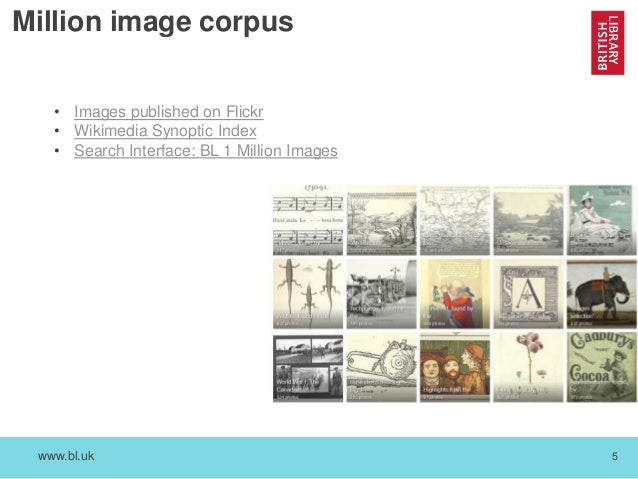 www.bl.uk 5 Million image corpus • Images published on Flickr • Wikimedia Synoptic Index • Search Interface: BL 1 Million ...