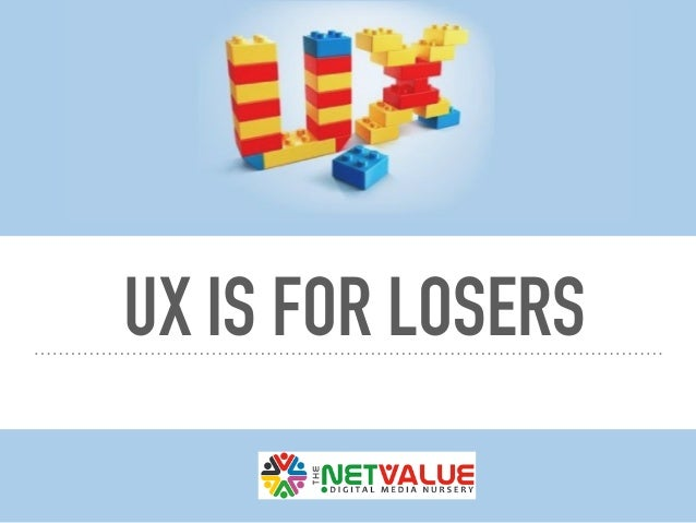 UX IS FOR LOSERS