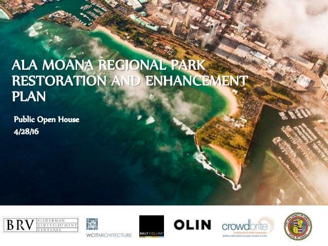 ALA MOANA REGIONAL PARK RESTORATION AND ENHANCEMENT PLAN Public Open House 4/28/16