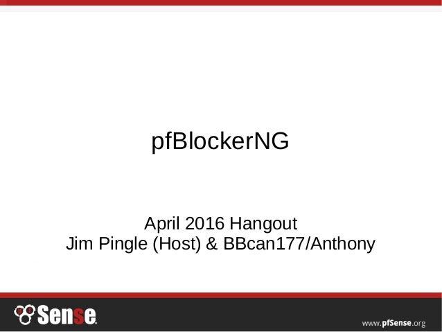 pfBlockerNG April 2016 Hangout Jim Pingle (Host) & BBcan177/Anthony