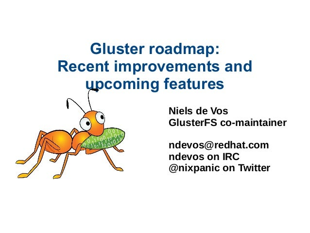 Gluster roadmap: Recent improvements and upcoming features Niels de Vos GlusterFS co-maintainer ndevos@redhat.com ndevos o...