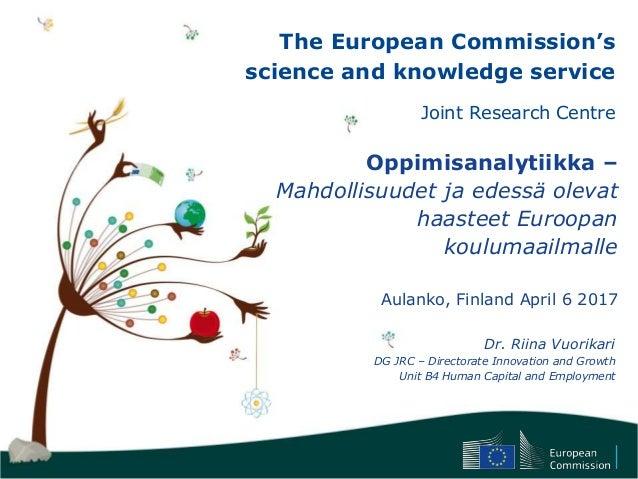 The European Commission's science and knowledge service Joint Research Centre Oppimisanalytiikka – Mahdollisuudet ja edess...