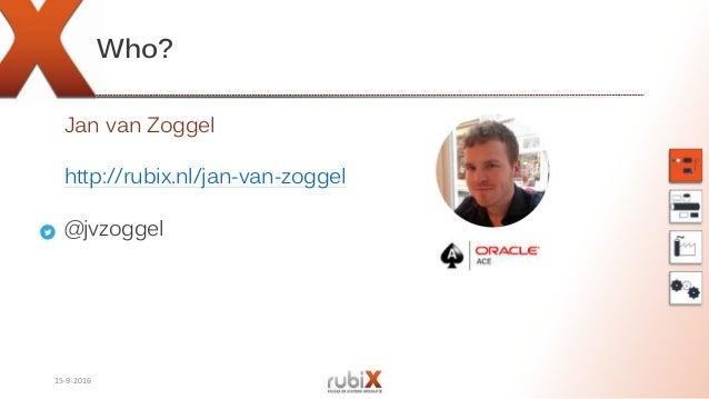 Who? Jan van Zoggel http://rubix.nl/jan-van-zoggel @jvzoggel 15-9-2016