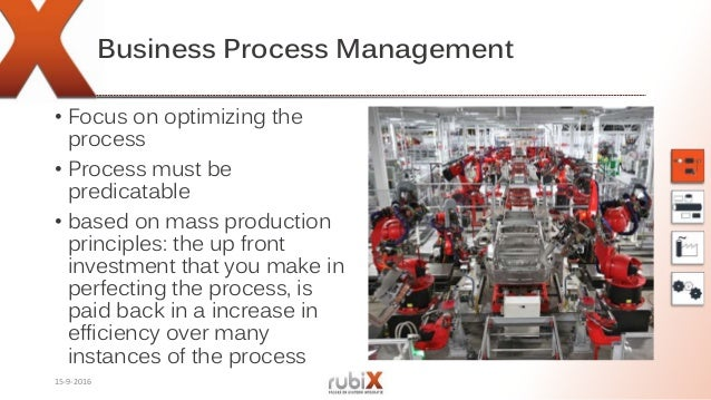 Business Process Management • Focus on optimizing the process • Process must be predicatable • based on mass production pr...