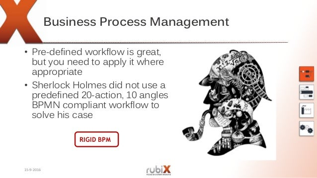 Business Process Management • Pre-defined workflow is great, but you need to apply it where appropriate • Sherlock Holmes ...