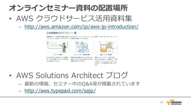 オンラインセミナー資料料の配置場所 • AWS クラウドサービス活⽤用資料料集 – http://aws.amazon.com/jp/aws-‐‑‒jp-‐‑‒introduction/ • AWS Solutions Archit...