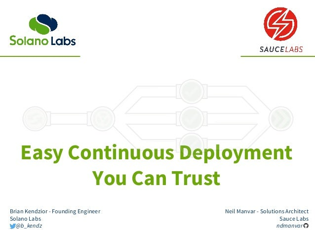 Easy Continuous Deployment You Can Trust Neil Manvar - Solutions Architect Sauce Labs ndmanvar__ Brian Kendzior - Founding...