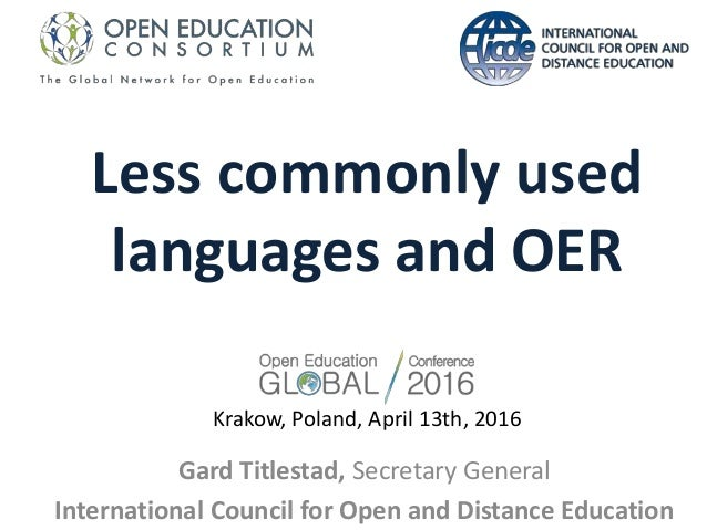 Less commonly used languages and OER Gard Titlestad, Secretary General International Council for Open and Distance Educati...