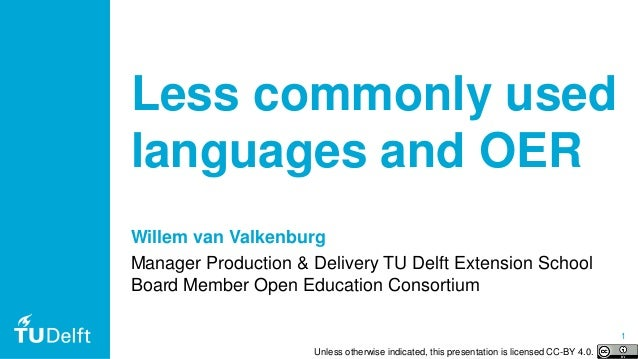 1 Less commonly used languages and OER Willem van Valkenburg Manager Production & Delivery TU Delft Extension School Board...