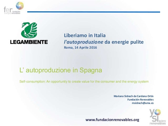 www.fundacionrenovables.org L' autoproduzione in Spagna Self-consumption: An opportunity to create value for the consumer ...