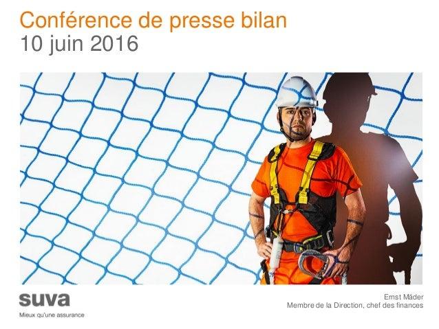 Ernst Mäder Membre de la Direction, chef des finances Conférence de presse bilan 10 juin 2016