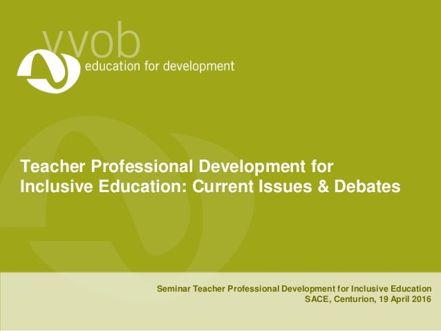 Teacher Professional Development for Inclusive Education: Current Issues & Debates Seminar Teacher Professional Developmen...