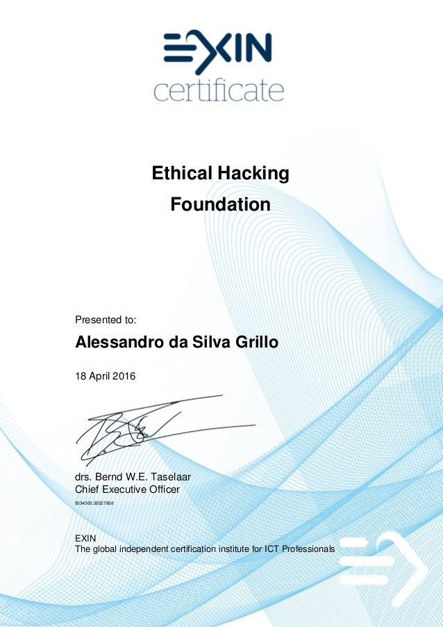 Ethical Hacking Foundation Presented to: Alessandro da Silva Grillo 18 April 2016 drs. Bernd W.E. Taselaar Chief Executive...