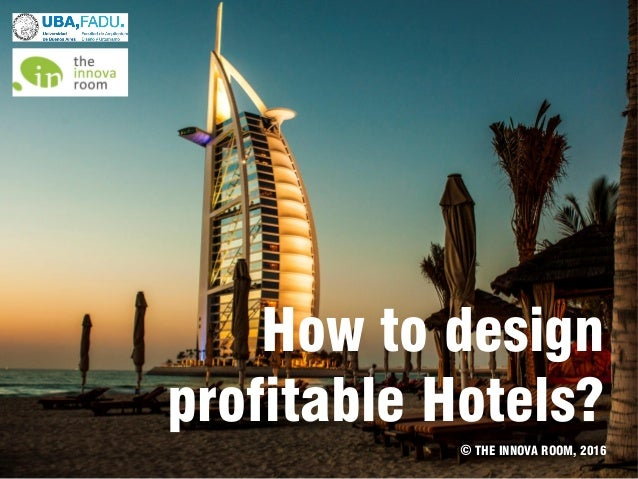 How to design profitable Hotels? © THE INNOVA ROOM, 2016
