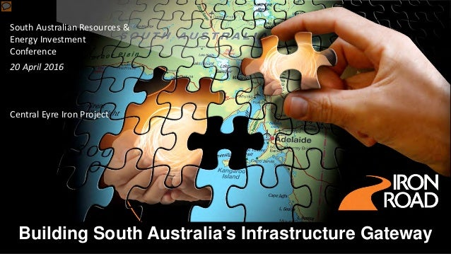 Building South Australia's Infrastructure Gateway South Australian Resources & Energy Investment Conference 20 April 2016 ...