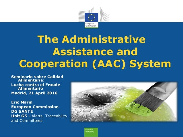 The Administrative Assistance and Cooperation (AAC) System Seminario sobre Calidad Alimentaria: Lucha contra el Fraude Ali...
