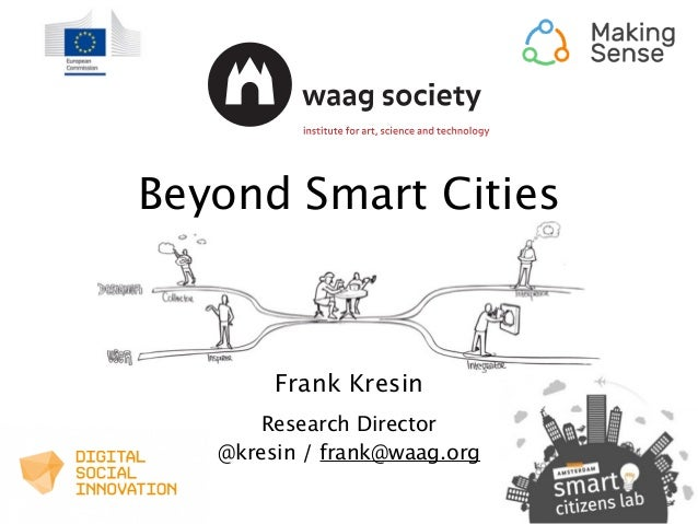 Beyond Smart Cities Frank Kresin Research Director @kresin / frank@waag.org