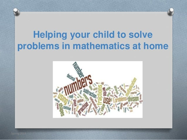 Helping your child to solve problems in mathematics at home Spring 2014