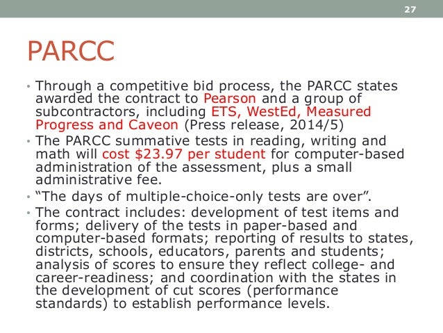 PARCC • Through a competitive bid process, the PARCC states awarded the contract to Pearson and a group of subcontractors,...