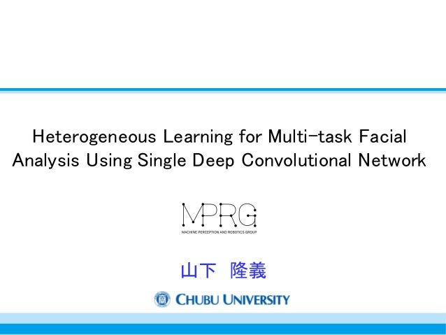 Heterogeneous Learning for Multi-task Facial Analysis Using Single Deep Convolutional Network 山下 隆義