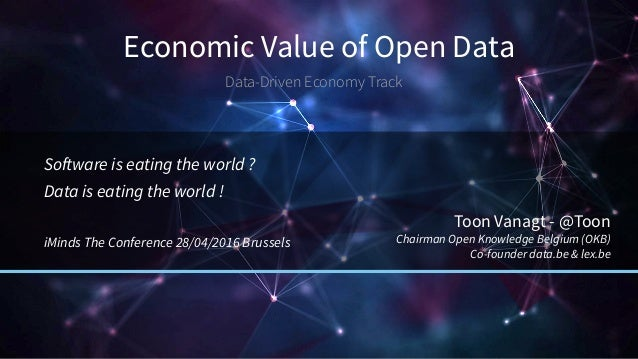 Economic Value of Open Data Data-Driven Economy Track Software is eating the world ? Data is eating the world ! iMinds The...