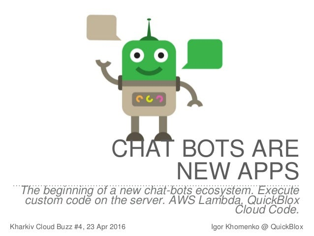 The beginning of a new chat-bots ecosystem. Execute custom code on the server. AWS Lambda, QuickBlox Cloud Code. Kharkiv C...