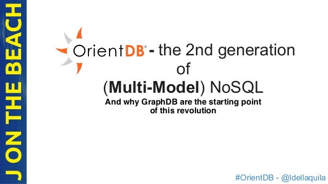 #OrientDB - @ldellaquila - the 2nd generation of (Multi-Model) NoSQL And why GraphDB are the starting point of this revolu...