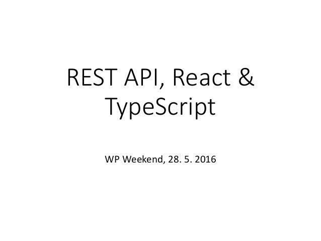 REST API, React & TypeScript WP Weekend, 28. 5. 2016