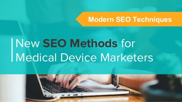 New SEO Methods for Medical Device Marketers Modern SEO Techniques