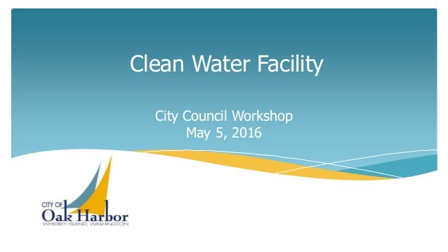 Clean Water Facility City Council Workshop May 5, 2016
