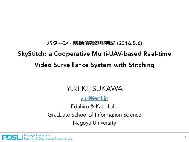 Nagoya University Parallel & Distributed Systems Lab. パターン・映像情報処理特論 (2016.5.6) SkyStitch: a Cooperative Multi-UAV-based Re...