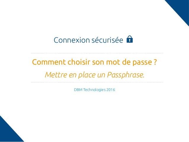 Connexion sécurisée Comment choisir son mot de passe? Mettre en place un Passphrase. DBM Technologies 2016