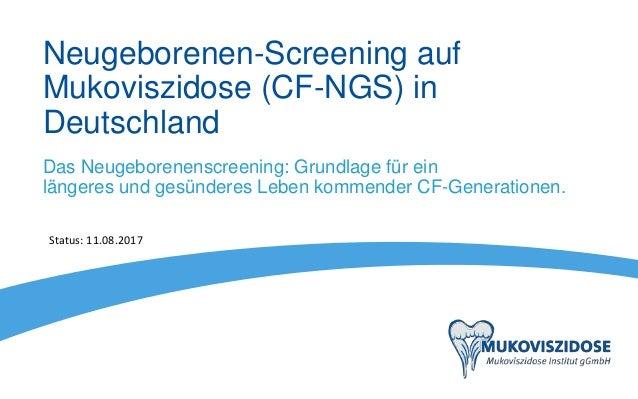 Einführung des Neugeborenen- Screenings auf Mukoviszidose (CF-NGS) in Deutschland Status: 27.09.2016 Das Neugeborenenscree...