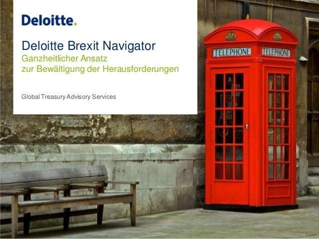 Deloitte Brexit Navigator Ganzheitlicher Ansatz zur Bewältigung der Herausforderungen Global Treasury Advisory Services