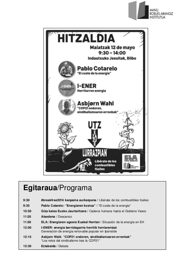 "Egitaraua/Programa 9:30 #breakfree2016 kanpaina aurkezpena / Libérate de los combustibles fosiles 9:35 Pablo Cotarelo: ""En..."