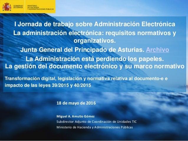 1 I Jornada de trabajo sobre Administración Electrónica La administración electrónica: requisitos normativos y organizativ...