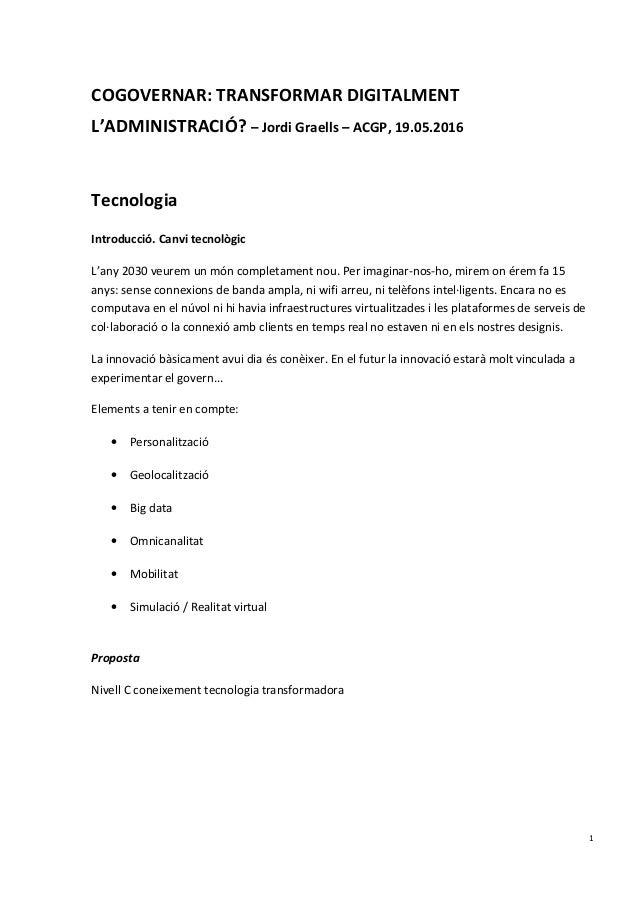 COGOVERNAR: TRANSFORMAR DIGITALMENT L'ADMINISTRACIÓ? – Jordi Graells – ACGP, 19.05.2016 Tecnologia Introducció. Canvi tecn...