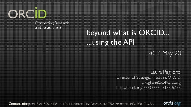 orcid.org beyond what is ORCID... ...using the API 2016 May 20 Laura Paglione Director of Strategic Initatives, ORCID L.Pa...