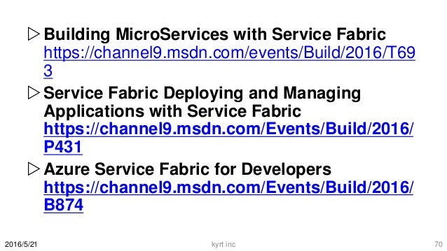 Building MicroServices with Service Fabric https://channel9.msdn.com/events/Build/2016/T69 3 Service Fabric Deploying an...
